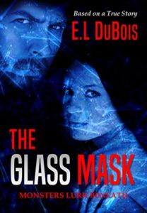 The Glass Mask: Monsters Lurk Beneath Kindle Edition by E.L. DuBois