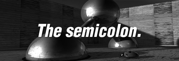 Travis Borne's grammar lesson: the semicolon