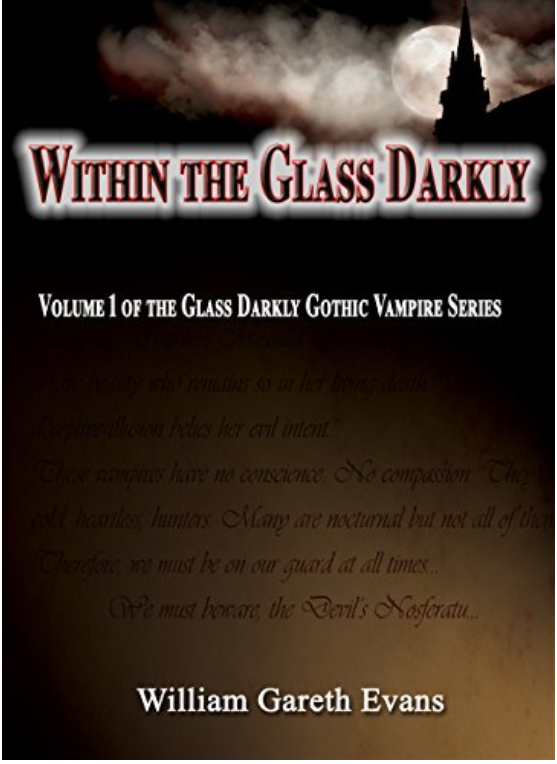 Within The Glass Darkly: Volume 1 of the Glass Darkly Gothic Vampire Series Kindle Edition